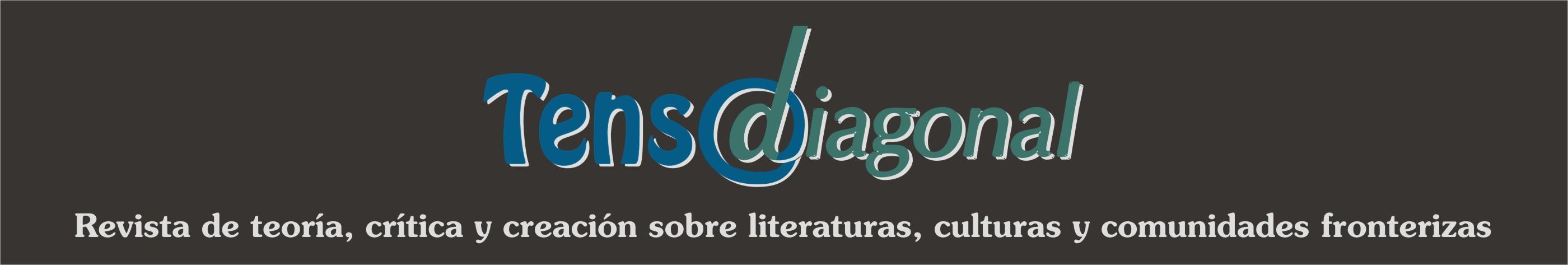 Tenso Diagonal. Revista de teoría, crítica y creación sobre literaturas, culturas y comunidades fronterizas